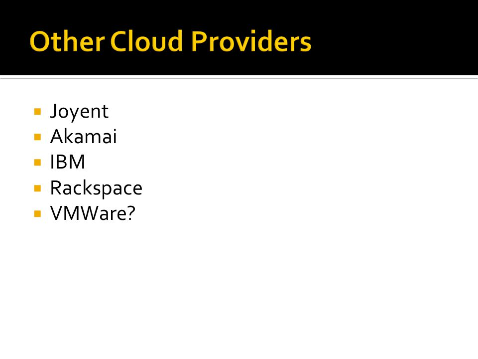 Other Cloud Providers  Joyent  Akamai  IBM  Rackspace  VMWare