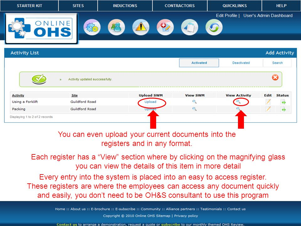 Every entry into the system is placed into an easy to access register.