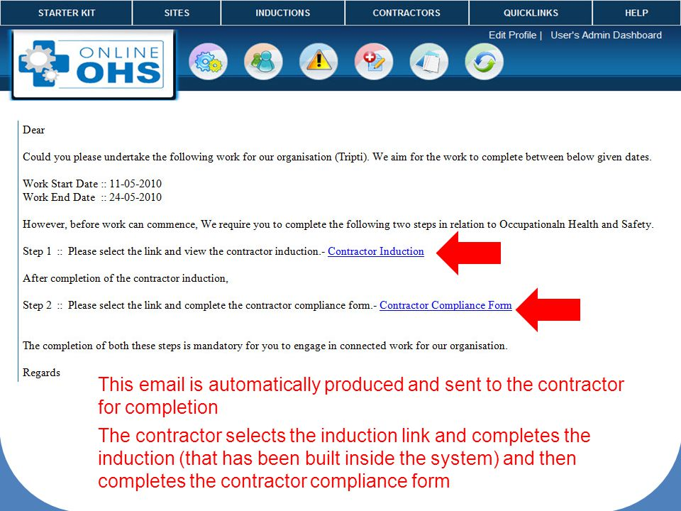 This email is automatically produced and sent to the contractor for completion The contractor selects the induction link and completes the induction (that has been built inside the system) and then completes the contractor compliance form