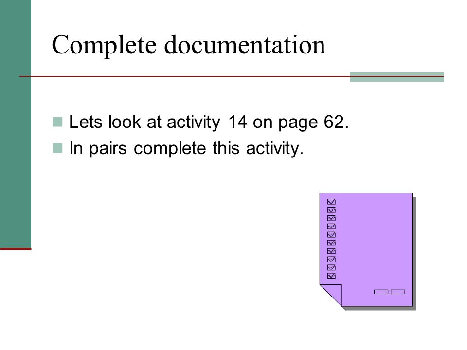 Complete documentation Lets look at activity 14 on page 62. In pairs complete this activity.