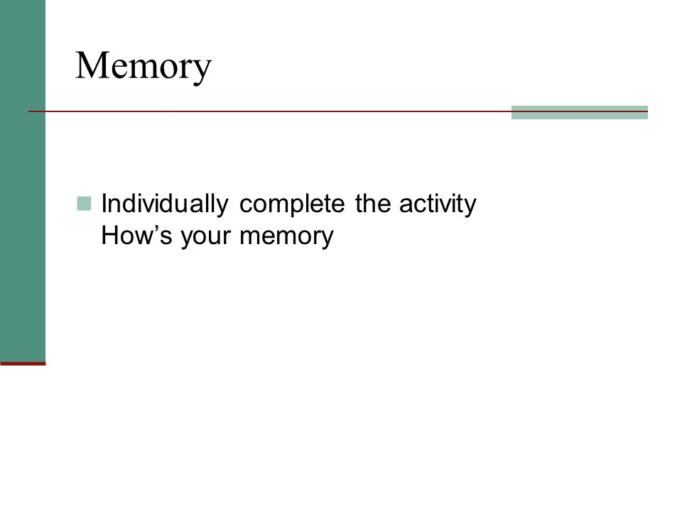 Memory Individually complete the activity How's your memory