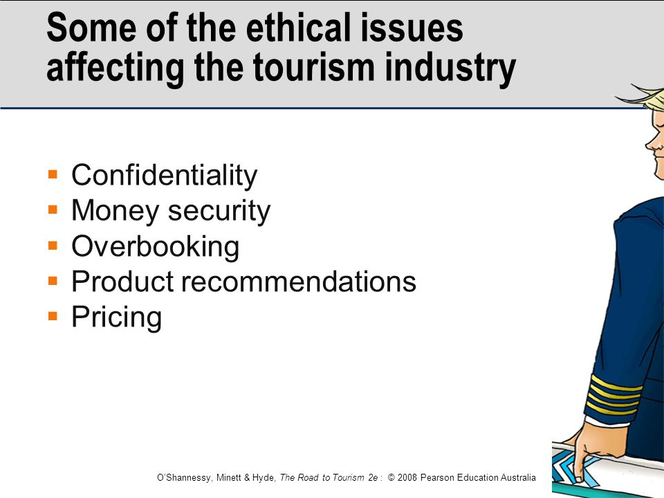 O'Shannessy, Minett & Hyde, The Road to Tourism 2e : © 2008 Pearson Education Australia Some of the ethical issues affecting the tourism industry  Co