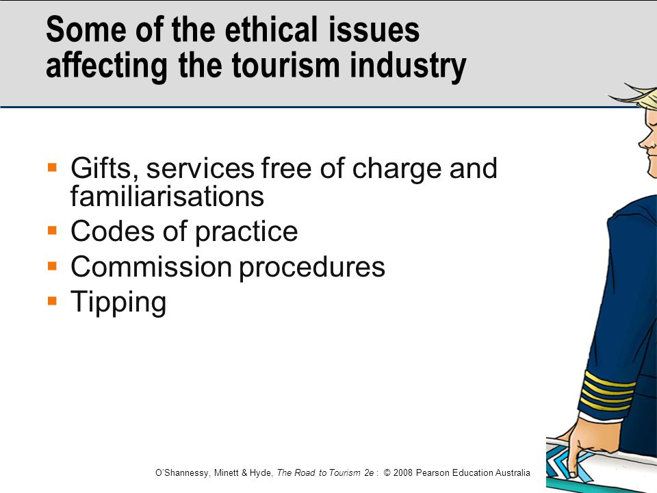 O'Shannessy, Minett & Hyde, The Road to Tourism 2e : © 2008 Pearson Education Australia Some of the ethical issues affecting the tourism industry  Gi
