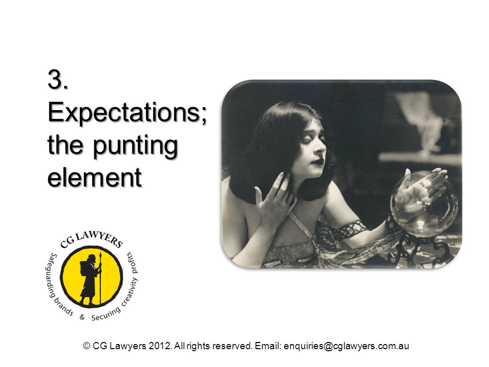 3. Expectations; the punting element © CG Lawyers 2012. All rights reserved. Email: enquiries@cglawyers.com.au