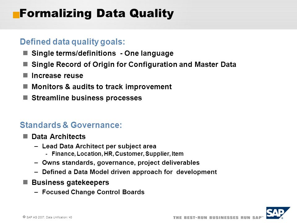  SAP AG 2007, Data Unification / 43 Formalizing Data Quality Defined data quality goals: Single terms/definitions - One language Single Record of Ori