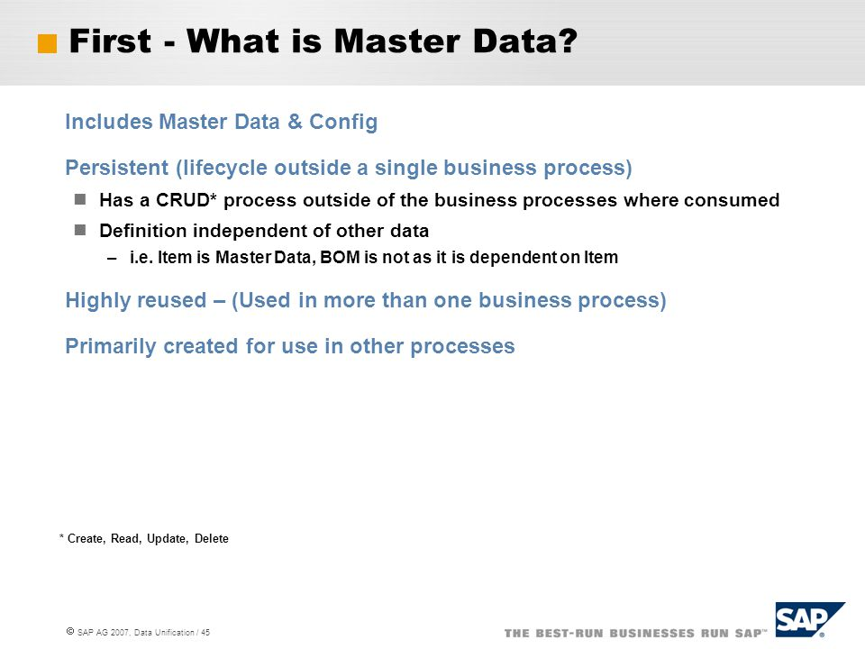  SAP AG 2007, Data Unification / 45 First - What is Master Data? Includes Master Data & Config Persistent (lifecycle outside a single business proces