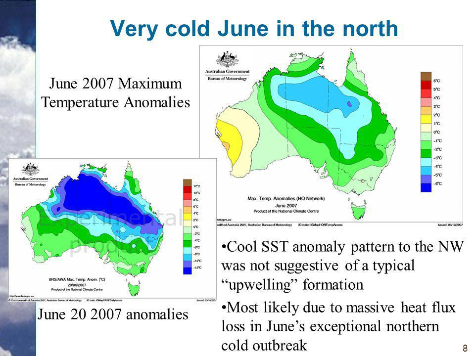 8 Very cold June in the north June 2007 Maximum Temperature Anomalies June 20 2007 anomalies Cool SST anomaly pattern to the NW was not suggestive of a typical upwelling formation Most likely due to massive heat flux loss in June's exceptional northern cold outbreak