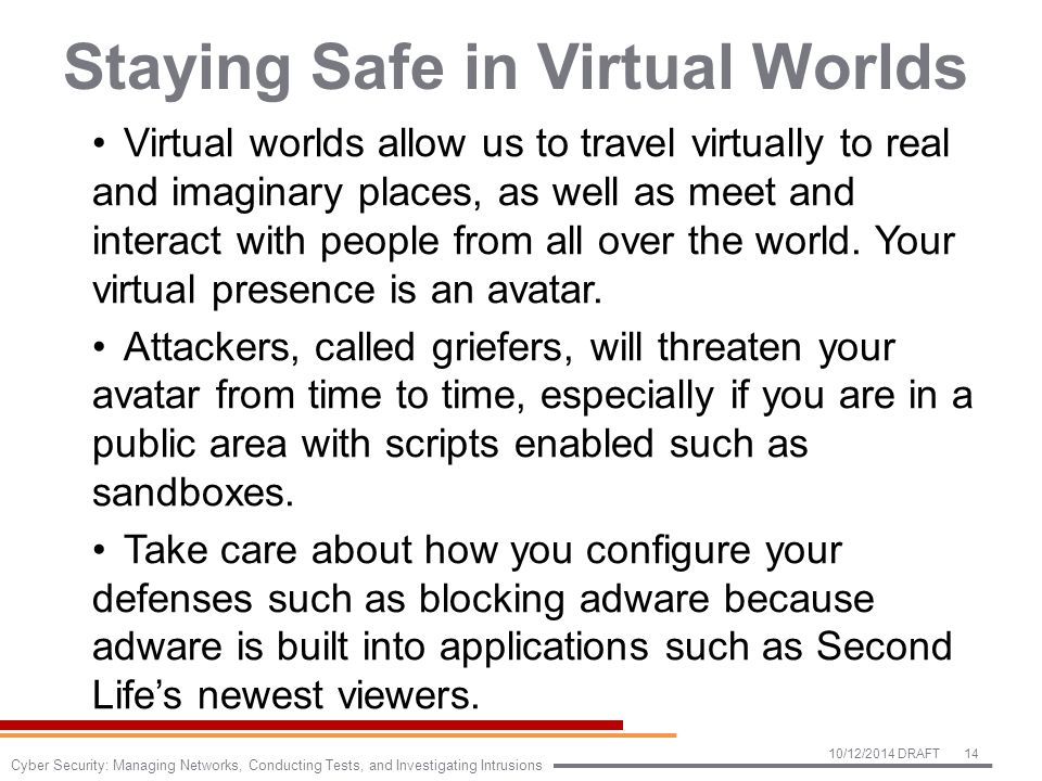 Staying Safe in Virtual Worlds Virtual worlds allow us to travel virtually to real and imaginary places, as well as meet and interact with people from all over the world.
