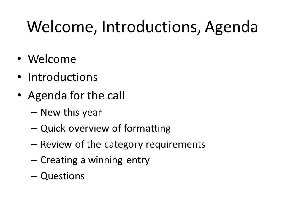 Welcome, Introductions, Agenda Welcome Introductions Agenda for the call – New this year – Quick overview of formatting – Review of the category requirements – Creating a winning entry – Questions