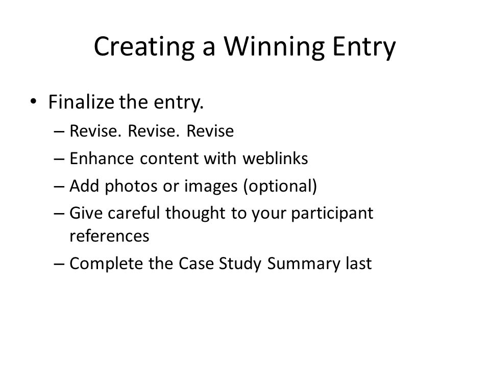 Creating a Winning Entry Finalize the entry. – Revise.