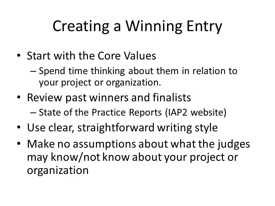 Creating a Winning Entry Start with the Core Values – Spend time thinking about them in relation to your project or organization.