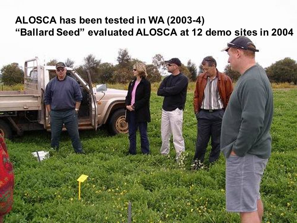 "ALOSCA has been tested in WA (2003-4) ""Ballard Seed"" evaluated ALOSCA at 12 demo sites in 2004"