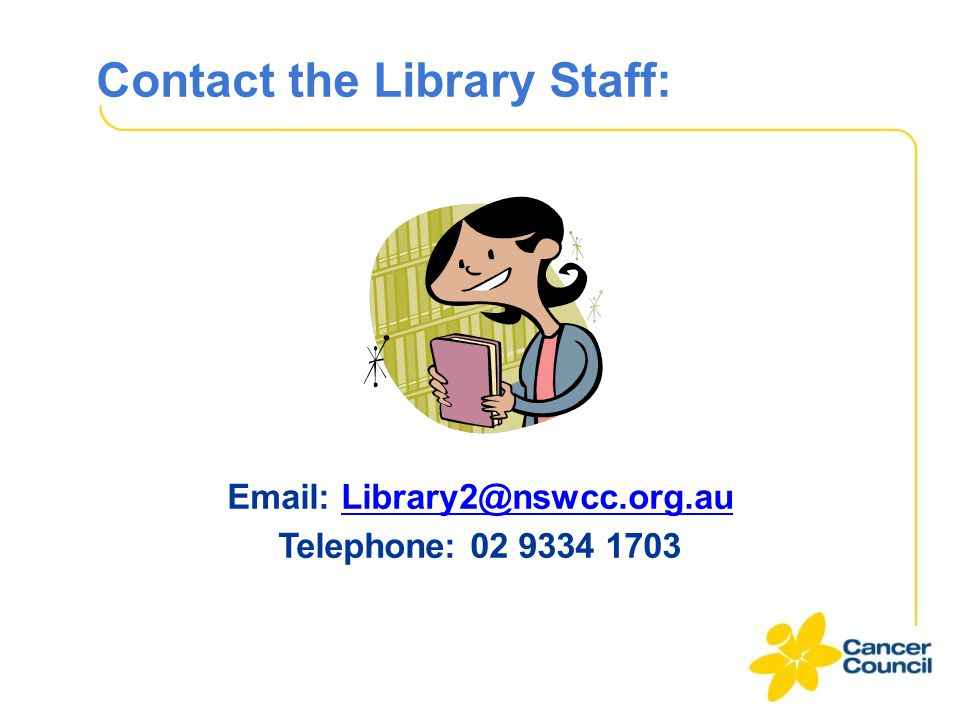 Contact the Library Staff: Email: Library2@nswcc.org.auLibrary2@nswcc.org.au Telephone: 02 9334 1703