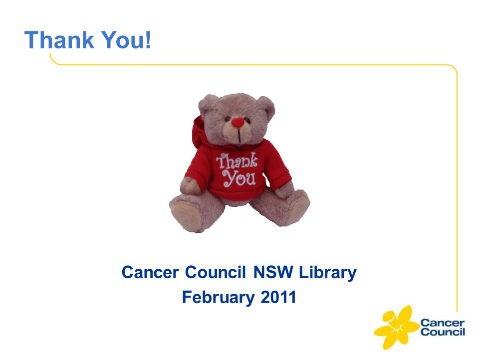 Thank You! Cancer Council NSW Library February 2011