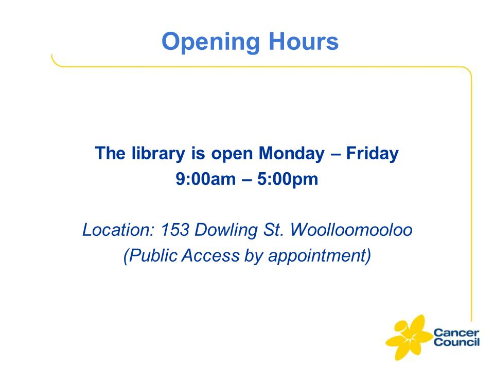 Opening Hours The library is open Monday – Friday 9:00am – 5:00pm Location: 153 Dowling St.