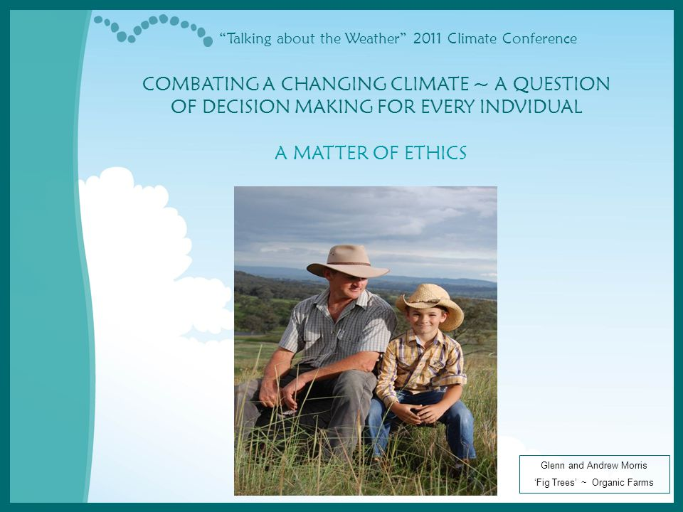 """Talking about the Weather"" 2011 Climate Conference COMBATING A CHANGING CLIMATE ~ A QUESTION OF DECISION MAKING FOR EVERY INDVIDUAL A MATTER OF ETHIC"