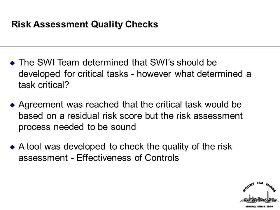 Risk Assessment Quality Checks  The SWI Team determined that SWI's should be developed for critical tasks - however what determined a task critical.
