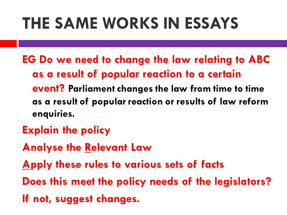 THE SAME WORKS IN ESSAYS EG Do we need to change the law relating to ABC as a result of popular reaction to a certain event.