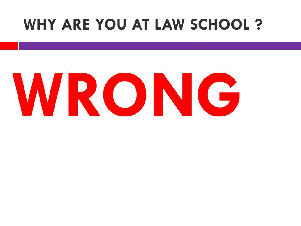 WHY ARE YOU AT LAW SCHOOL WRONG