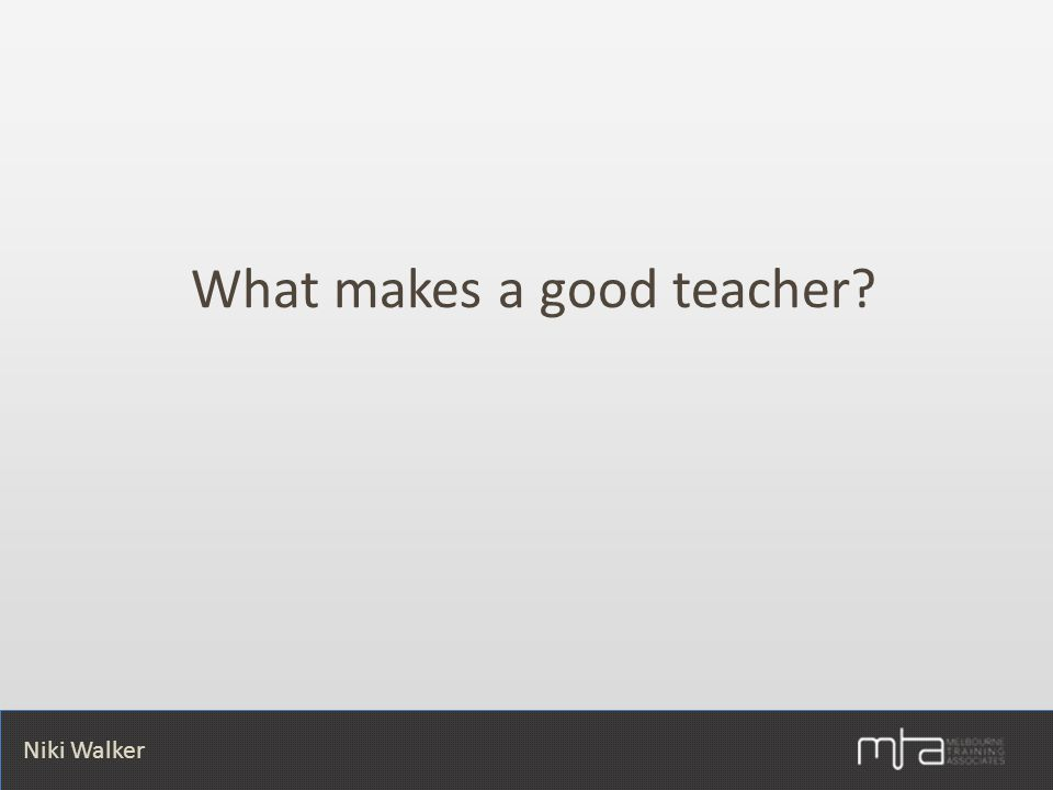Niki Walker What makes a good teacher