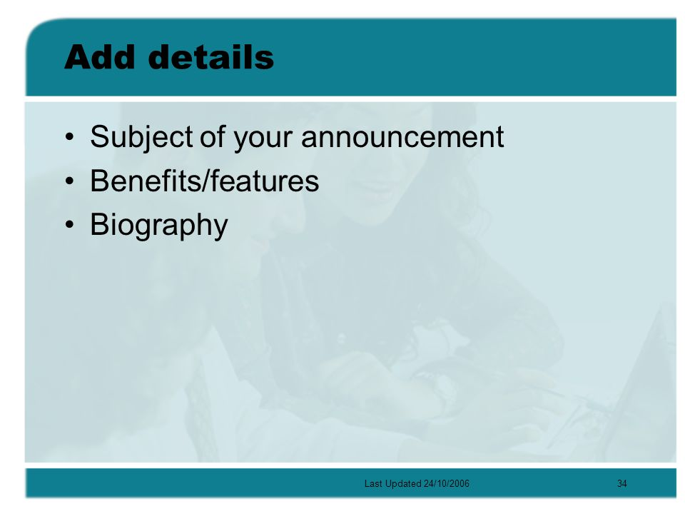 Last Updated 24/10/200634 Add details Subject of your announcement Benefits/features Biography