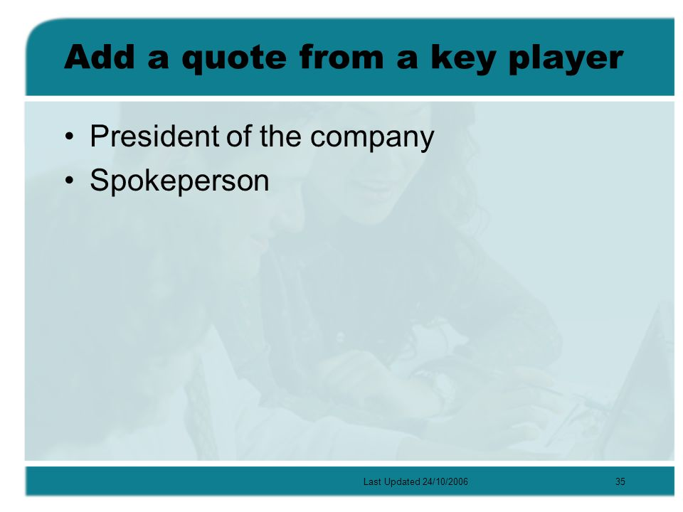 Last Updated 24/10/200635 Add a quote from a key player President of the company Spokeperson