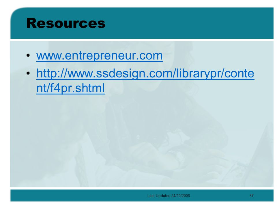 Last Updated 24/10/200637 Resources www.entrepreneur.com http://www.ssdesign.com/librarypr/conte nt/f4pr.shtmlhttp://www.ssdesign.com/librarypr/conte nt/f4pr.shtml