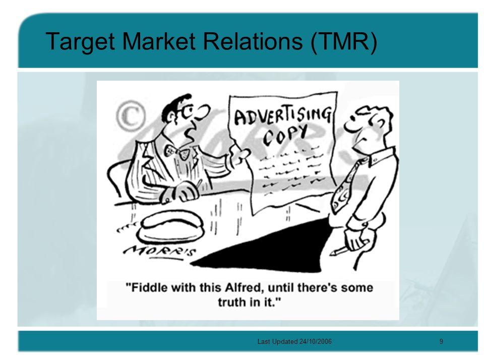 Last Updated 24/10/20069 Target Market Relations (TMR)