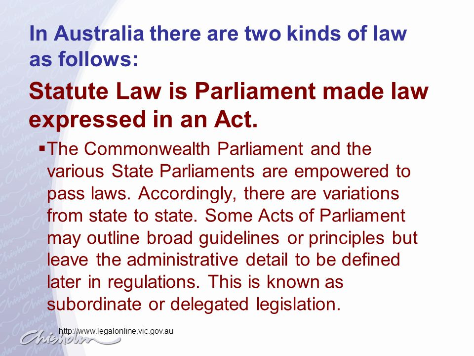 In Australia there are two kinds of law as follows: Common Law is law which developed and continues to evolve in the courts.