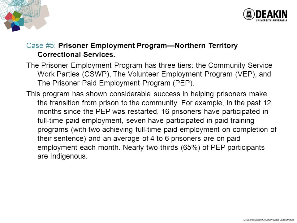 Case #5: Prisoner Employment Program—Northern Territory Correctional Services. The Prisoner Employment Program has three tiers: the Community Service