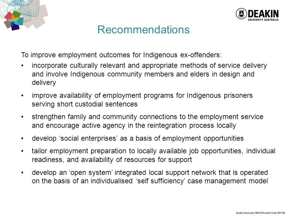 Recommendations To improve employment outcomes for Indigenous ex-offenders: incorporate culturally relevant and appropriate methods of service deliver
