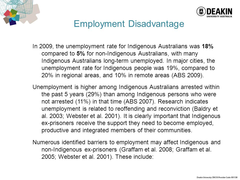 Employment Disadvantage In 2009, the unemployment rate for Indigenous Australians was 18% compared to 5% for non-Indigenous Australians, with many Ind