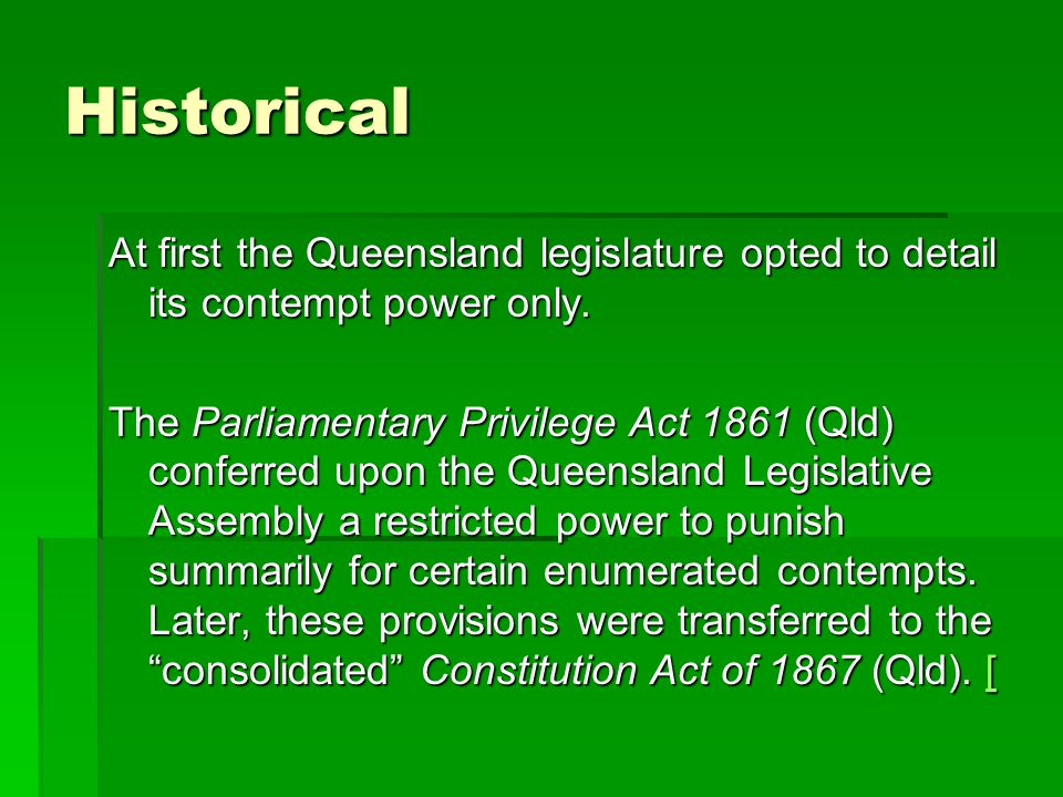 Historical At first the Queensland legislature opted to detail its contempt power only.