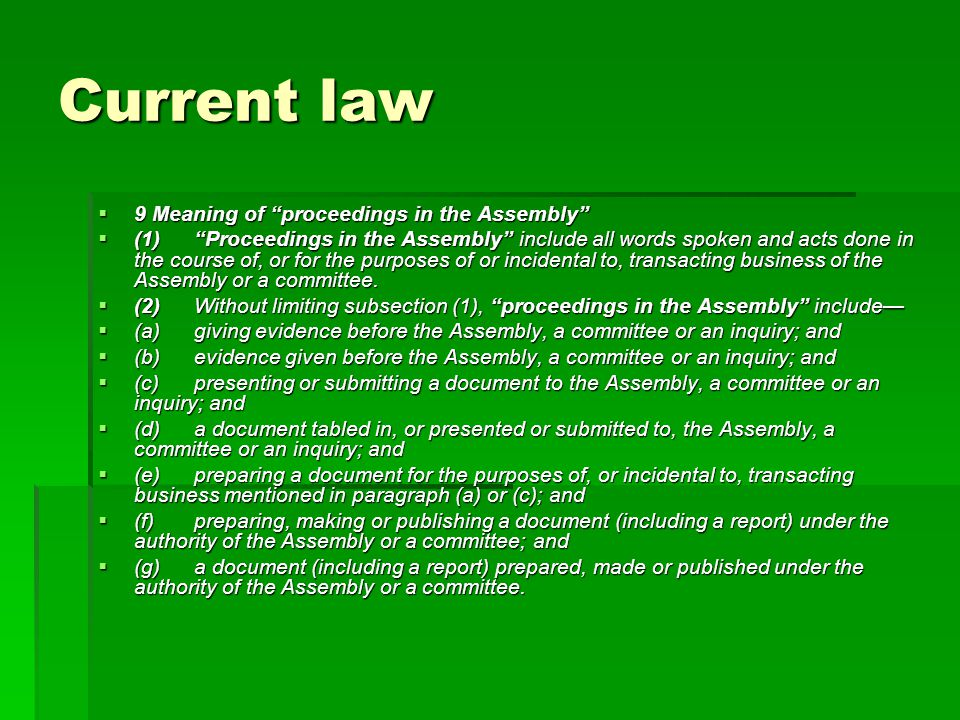 Current law  9 Meaning of proceedings in the Assembly  (1) Proceedings in the Assembly include all words spoken and acts done in the course of, or for the purposes of or incidental to, transacting business of the Assembly or a committee.