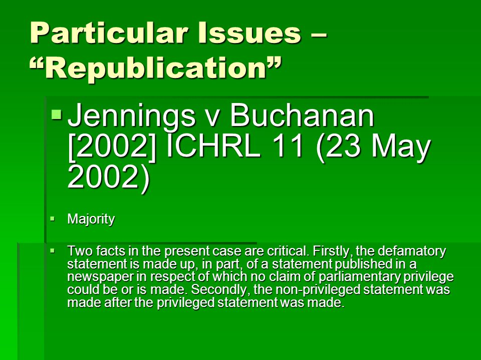Particular Issues – Republication  Jennings v Buchanan [2002] ICHRL 11 (23 May 2002)  Majority  Two facts in the present case are critical.