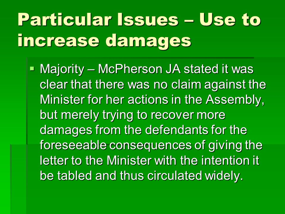 Particular Issues – Use to increase damages  Majority – McPherson JA stated it was clear that there was no claim against the Minister for her actions in the Assembly, but merely trying to recover more damages from the defendants for the foreseeable consequences of giving the letter to the Minister with the intention it be tabled and thus circulated widely.