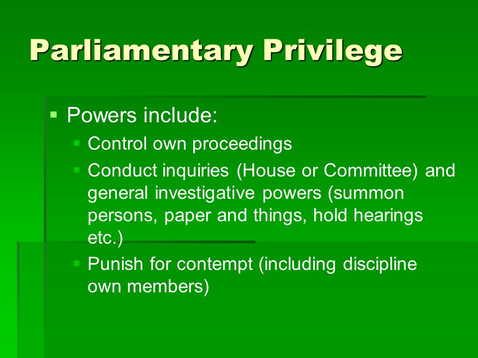 Parliamentary Privilege  Rights include  Right of each member to participate in proceedings  Right to have access to parliamentary documents (tabled papers) etc.