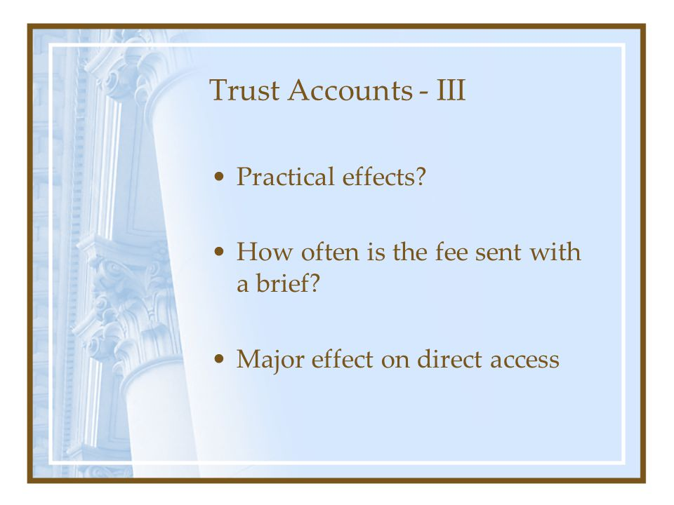 Trust Accounts - III Practical effects. How often is the fee sent with a brief.