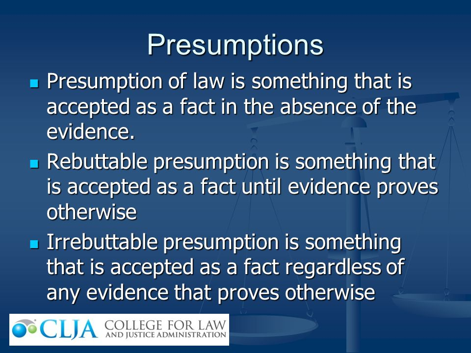 Presumptions Presumption of law is something that is accepted as a fact in the absence of the evidence. Presumption of law is something that is accept