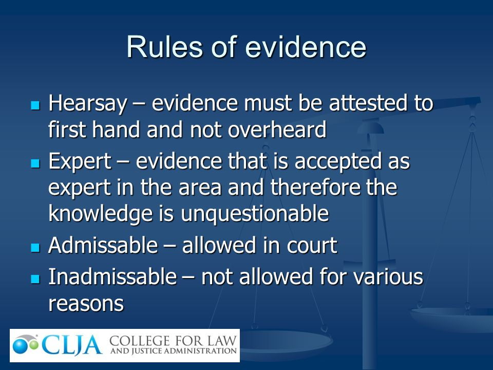 Rules of evidence Hearsay – evidence must be attested to first hand and not overheard Hearsay – evidence must be attested to first hand and not overhe