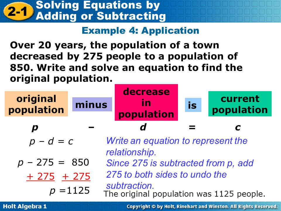 Holt Algebra 1 2-1 Solving Equations by Adding or Subtracting Over 20 years, the population of a town decreased by 275 people to a population of 850.