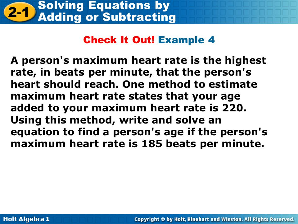 Holt Algebra 1 2-1 Solving Equations by Adding or Subtracting A person's maximum heart rate is the highest rate, in beats per minute, that the person'