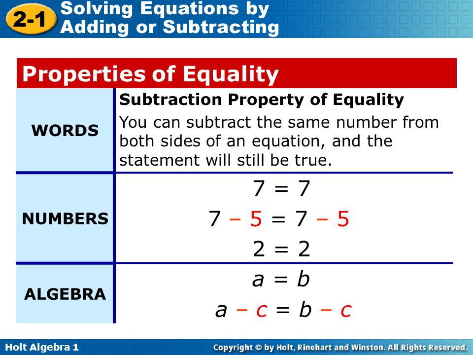 Holt Algebra 1 2-1 Solving Equations by Adding or Subtracting WORDS Subtraction Property of Equality You can subtract the same number from both sides