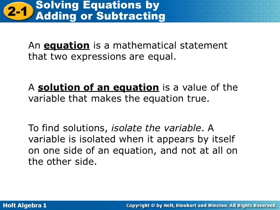 Holt Algebra 1 2-1 Solving Equations by Adding or Subtracting An equation is a mathematical statement that two expressions are equal. A solution of an