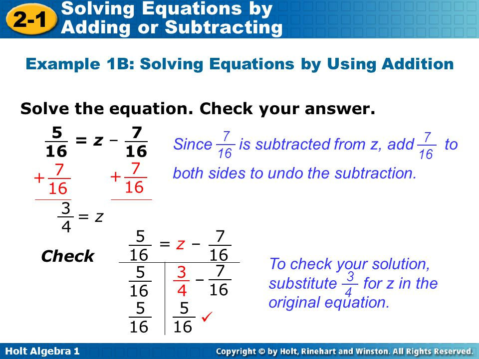 Holt Algebra 1 2-1 Solving Equations by Adding or Subtracting Solve the equation. Check your answer. Example 1B: Solving Equations by Using Addition =