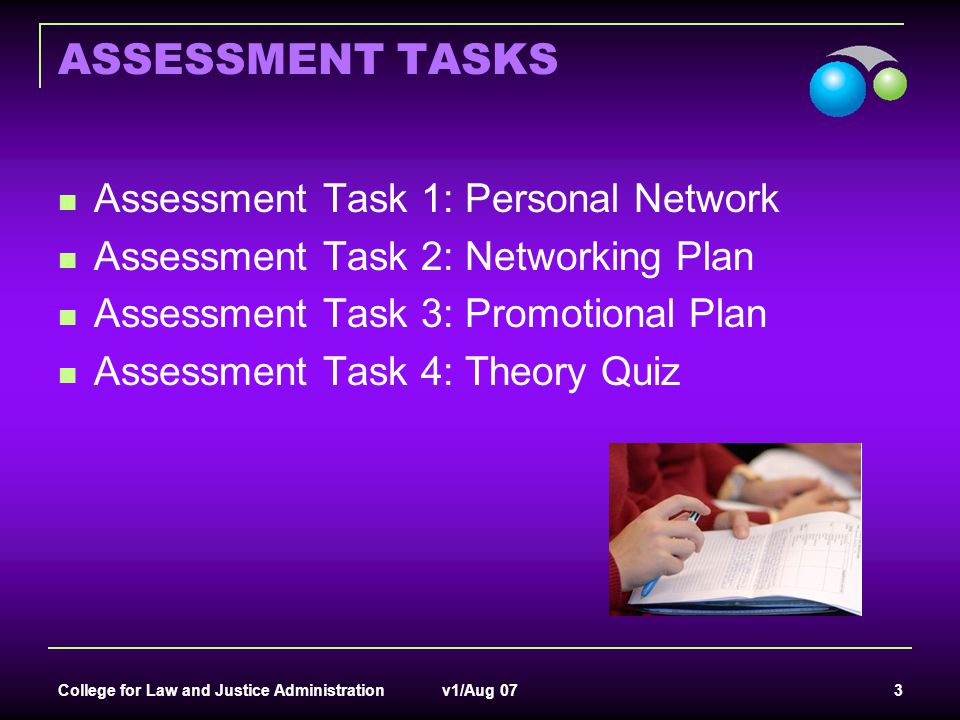 College for Law and Justice Administration v1/Aug 07 3 ASSESSMENT TASKS Assessment Task 1: Personal Network Assessment Task 2: Networking Plan Assessm