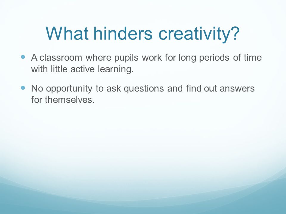 What hinders creativity.