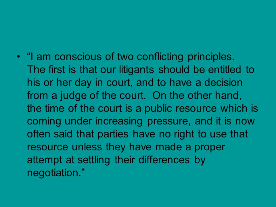 """I am conscious of two conflicting principles. The first is that our litigants should be entitled to his or her day in court, and to have a decision f"