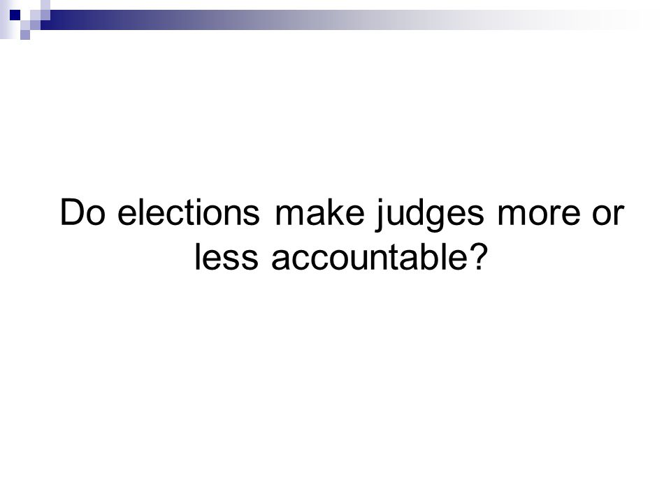 Do elections make judges more or less accountable