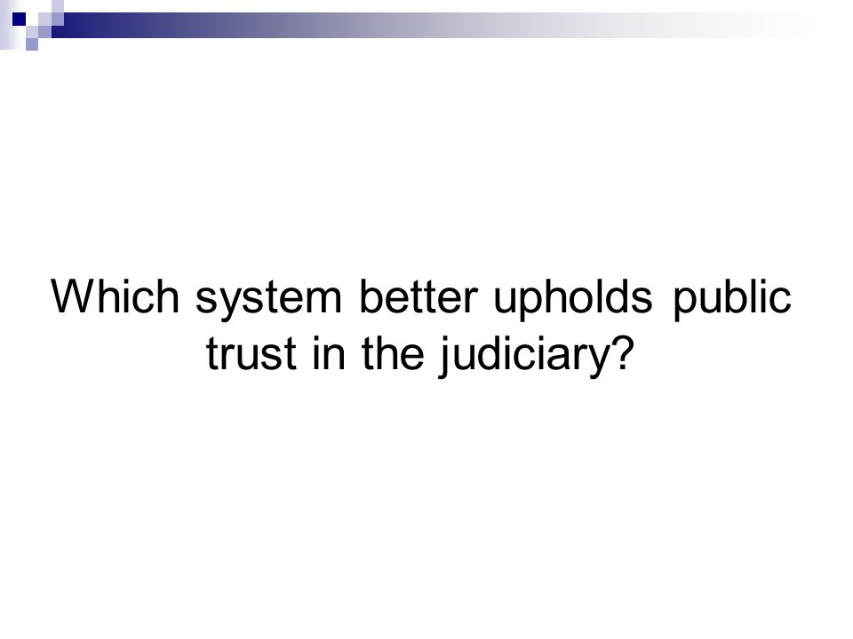 Which system better upholds public trust in the judiciary